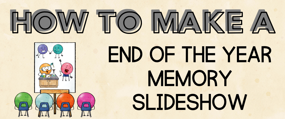 end of year memory slideshow   classroom community   sel